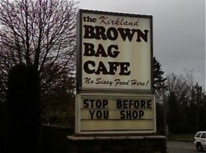 They aren't sissies at the Brown Bag...but I am.