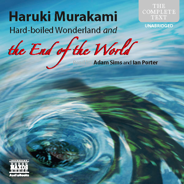 HARD-BOILED WONDERLAND AND THE END OF THE WORLD by Haruki Murakami [Book 16 of 2011]