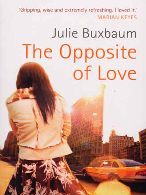 THE OPPOSITE OF LOVE by Julie Buxbaum: Book 17 of 2011 [Dear Thursday]
