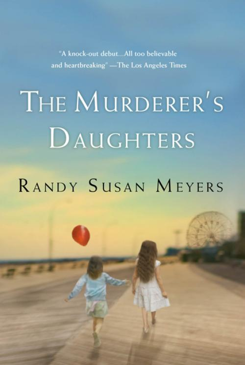THE MURDERER'S DAUGHTERS by Randy Susan Meyers: Book 21 of 2011 [BOOK WEEK]