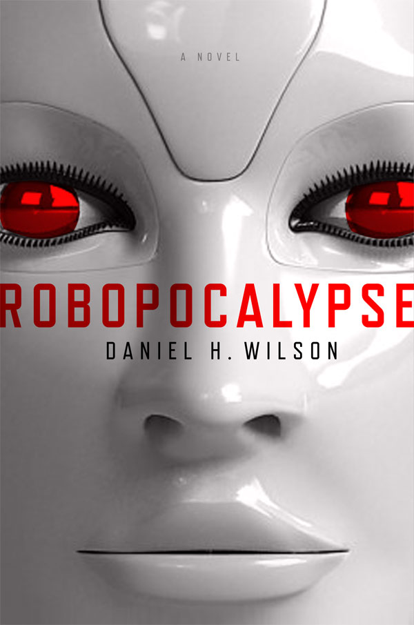 ROBOPOCALYPSE by Daniel H. Wilson: Book 25 of 2011 [Dear Thursday]