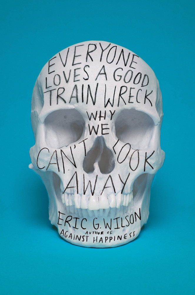 EVERYONE LOVES A GOOD TRAIN WRECK by Eric G. Wilson: Book Review [The Ryan Dixon Line]