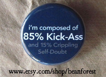 i'm composed of 85% Kick-Ass and 15% Crippling Self-Doubt [Nerdy Ish We Found on Etsy]